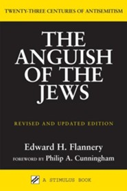 Anguish of the Jews: Twenty-Three Centuries of AntisemitismRevised Edition