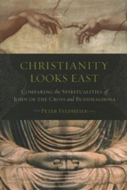 Christianity Looks East: Comparing the Spiritualities of John of the Cross and Buddhaghosa