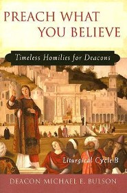 Preach What You Believe: Timeless Homilies for Deacons- Liturgical Cycle B