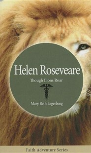 Helen Roseveare: Though Lions Roar  -     By: Mary Beth Lagerborg