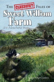 The Classified Files of Sweet William Farm: Jd's Adventures Begin