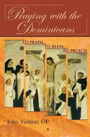 Praying with the Dominicans: To Praise, to Bless, to Preach  -     By: John Vidmar OP