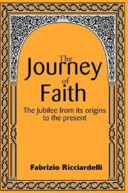 The Journey of Faith: The Jubilee from It's Origin to the Present  -     By: Fabrizio Ricciardelli, Anahy Pari di Monriva