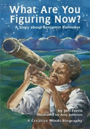 What Are You Figuring Now?: A Story about Benjamin Banneker  -     By: Jeri Ferris     Illustrated By: Amy Johnson