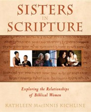 Sisters in Scripture: Exploring the Relationships of Biblical Women  -     By: Kathleen Macinnis Kichline