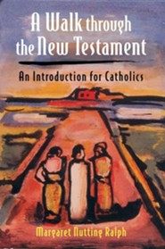 A Walk Through the New Testament: An Introduction for Catholics  -     By: Margaret Nutting Ralph