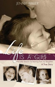 Life Is a Gift  -     By: Jenny Miller