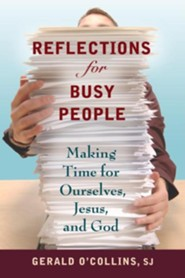 Reflections for Busy People: Making Time for Ourselves, Jesus, and God  -     By: Gerald O'Collins