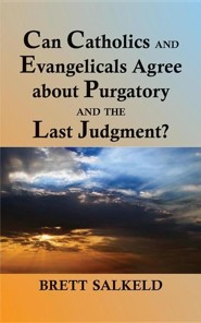 Can Catholics and Evangelicals Agree about Purgatory and the Last Judgment?  -     By: Brett Salkeld