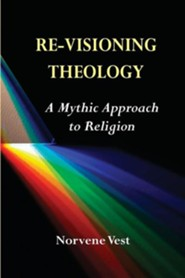 Re-Visioning Theology: A Mythic Approach to Religion