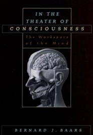 In the Theater of Consciousness: The Workspace of the Mind  -     By: Bernard J. Baars