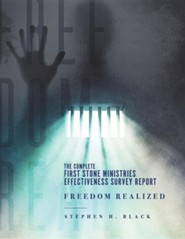 Freedom Realized: The Complete First Stone Ministries Effectiveness Survey Report