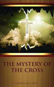The Mystery of the Cross  -     By: Cardinal Basil Hume
