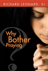 Why Bother Praying?  -     By: Richard Leonard