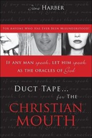 Duct Tape for the Christian Mouth: For Anybody Who Has Ever Been Misunderstood!  -     By: Jane Harber