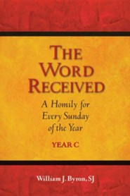 The Word Received: A Homily for Every Sunday of the Year, Year C