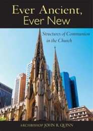 Ever Ancient, Ever New: Structures of Communion in the Church  -     By: John R. Quinn