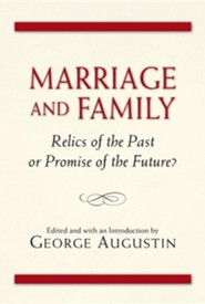 Marriage and Family: Relics of the Past or Promise of the Future?