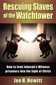 Rescuing Slaves of the Watchtower  -     By: Joe B. Hewitt