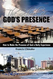 The School of God's Presence  -     By: Francis Chinaka