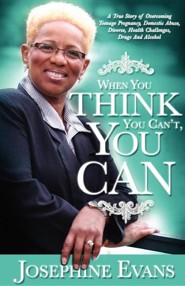 When You Think You Can't, You Can  -     By: Josephine Evans