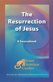 The Resurrection of Jesus: A Sourcebook  -     By: Robert W. Funk, Robert Price, Thomas Sheehan