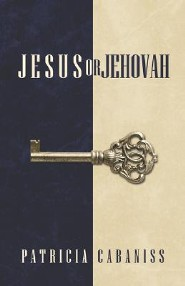 Jesus or Jehovah  -     By: Patricia Cabaniss