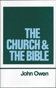 The Church and The Bible Works of John Owen- Volume XVI