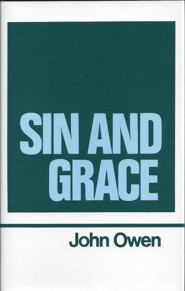 Sin and Grace Works of John Owen- Volume VII