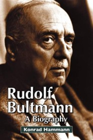 Rudolf Bultmann: A Biography