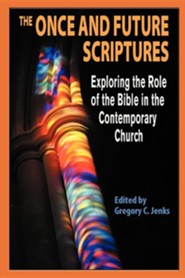 The Once and Future Scriptures: Exploring the Role of the Bible in the Contemporary Church  -     By: Gregory C. Jenks