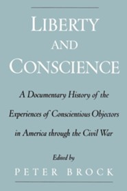 Liberty & Conscience: A Documentary History of the Experiences of Conscientious Objectors in America Through the Civil War  -     Edited By: Peter Brock     By: Peter Brock(ED.)