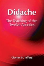 Didache: The Teaching of the Twelve Apostles  -     By: Clayton N. Jefford