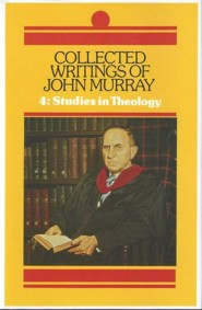 Collected Writings of John Murray Volume 4: Studies in Theology