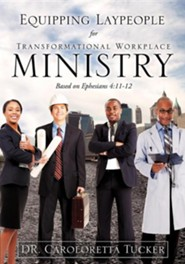 Equipping Laypeople for Transformational Workplace Ministry  -     By: Dr. Caroloretta Tucker