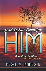 Had It Not Been for Him: To God Be the Glory and No One Else!  -     By: Noel A. Pinnock