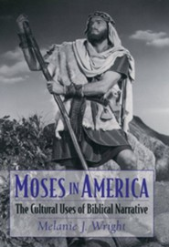 Moses in America: The Cultural Uses of Biblical Narrative  -     By: Melanie Jane Wright