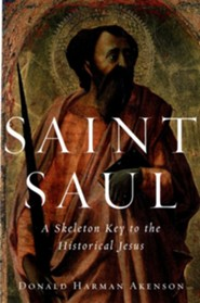 Saint Saul: A Skeleton Key to the Historical Jesus  -     By: Donald Harman Akenson
