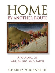 Home by Another Route: A Journal of Art, Music, and Faith