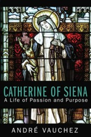 Catherine of Siena: A Life of Passion and Purpose