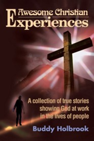 Awesome Christian Experiences: A Collection of True Stories Showing God at Work in the Lives of People  -     By: Buddy Holbrook