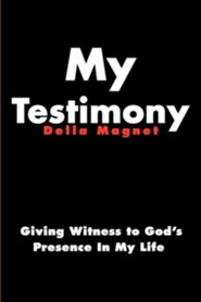 My Testimony: Giving Witness to God's Presence in My Life  -     By: Della Magnet