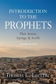 Introduction to the Prophets: Their Stories, Sayings, and Scrolls - second edition
