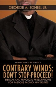 Contrary Winds: Don't Stop-Proceed!  -     By: George A. Jones Jr., Mike Sparks