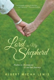 The Lord Is My Shepherd: Psalms to Accompany Us on Our Journey