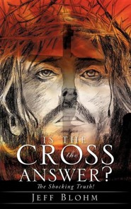 Is the Cross the Answer?  -     By: Jeff Blohm