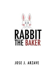 Rabbit the Baker  -     By: Jose J. Arzave