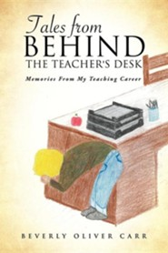 Tales from Behind the Teacher's Desk  -     By: Beverly Oliver Carr