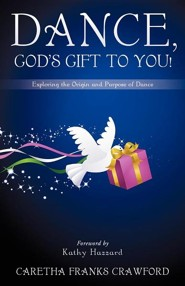 Dance, God's Gift to You!  -     By: Caretha Franks Crawford