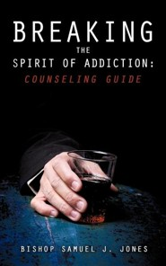 Breaking the Spirit of Addiction: Counseling Guide  -     By: Bishop Samuel J. Jones